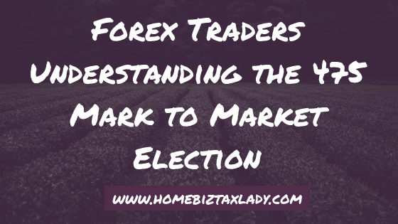 Forex Traders Understanding the 475 Mark to Market Election (video)