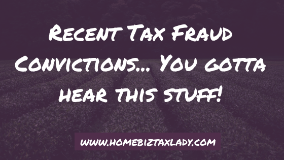 Recent Tax Fraud Convictions… You gotta hear this stuff!